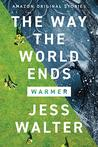 The Way the World Ends (Warmer Collection #1)