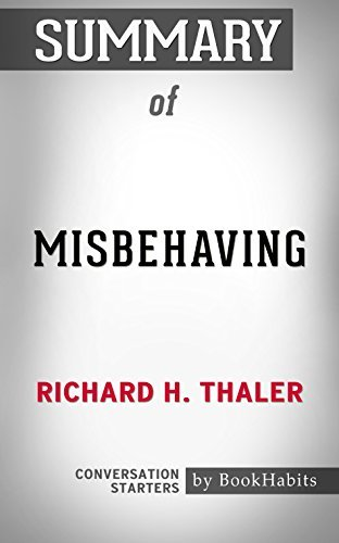 Summary of Misbehaving: The Making of Behavioral Economics: Conversation Starters