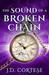 The Sound of a Broken Chain by J.D. Cortese