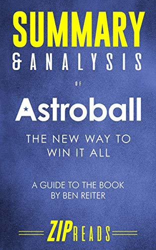 Summary & Analysis of Astroball: The New Way to Win It All | A Guide to the Book by Ben Reiter
