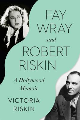 Fay Wray and Robert Riskin: A Hollywood Memoir