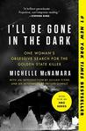 Book cover for I'll Be Gone in the Dark: One Woman's Obsessive Search for the Golden State Killer