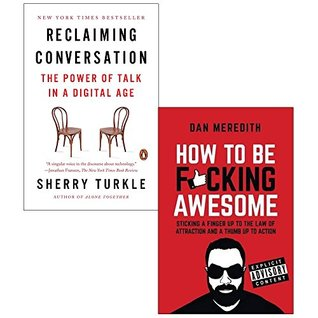 Reclaiming Conversation / How to be F*cking Awesome