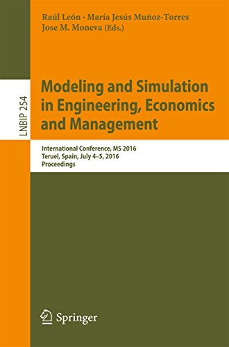 Modeling and Simulation in Engineering, Economics and Management: International Conference, MS 2016, Teruel, Spain, July 4-5, 2016, Proceedings (Lecture Notes in Business Information Processing)