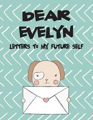 Dear Evelyn, Letters to My Future Self: Girls Journals and Diaries
