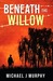 Beneath the Willow by Michael J. Murphy