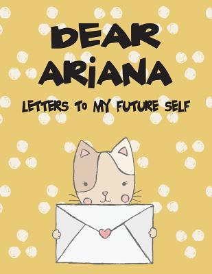 Dear Ariana, Letters to My Future Self: Girls Journals and Diaries