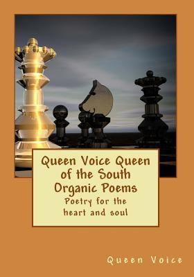 Queen Voice Queen of the South Organic Poems: Poetry for the Heart and Soul