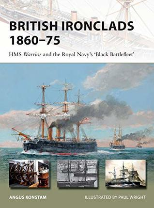 British Ironclads 1860–75: HMS Warrior and the Royal Navy's 'Black Battlefleet' (New Vanguard Book 262)