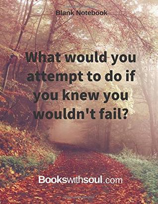 Blank Notebook: What would you attempt to do if you knew you wouldn't fail?