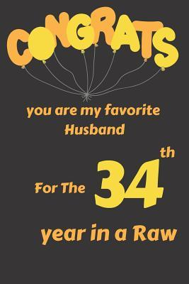 Congrats You Are My Favorite Husband for the 34th Year in a Raw: Appreciate Your Husband with This Blank Line Notebook