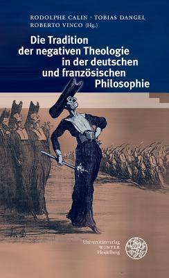 Die Tradition Der Negativen Theologie in Der Deutschen Und Franzosischen Philosophie