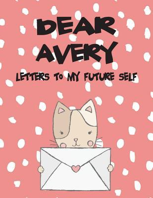 Dear Avery, Letters to My Future Self: Girls Journals and Diaries