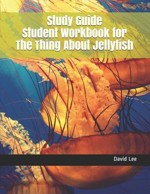 Study Guide Student Workbook for the Thing about Jellyfish