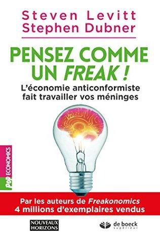 Pensez comme un freak ! : L'économie déjantée fait travailler vos méninges (Pop Economics)