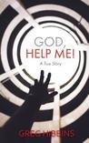God, Help Me!: A True Story