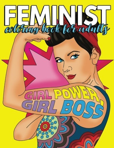 Feminist Coloring Book for Adults: Coloring Activity Book for Empowered Women Who Empower Women and Boss Babes Who are Nasty and Proud Of It - Gift Could So She Did Coloring Books (Volume 1)