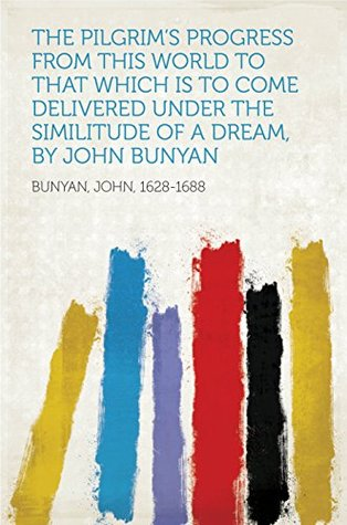 The Pilgrim's Progress from this world to that which is to come Delivered under the similitude of a dream, by John Bunyan