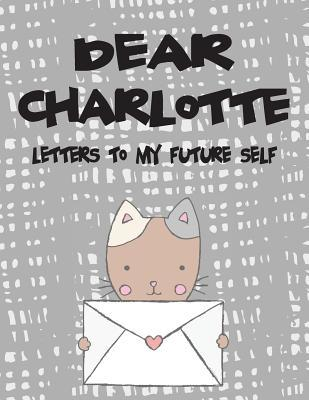 Dear Charlotte, Letters to My Future Self: Girls Journals and Diaries