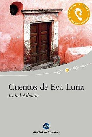 Cuentos de Eva Luna: Das Hörbuch zum Sprachen lernen - Ausgewählte Kurzgeschichten. Niveau A2