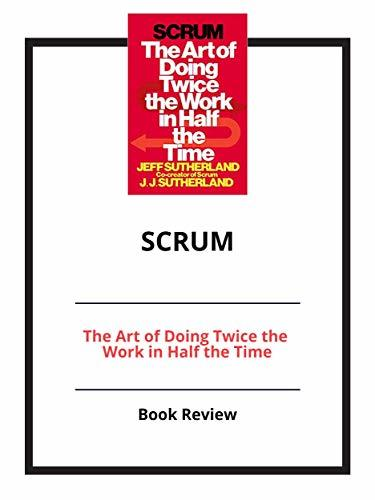 Scrum: The Art of Doing Twice the Work in Half the Time: Book Review