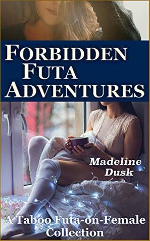 Forbidden Futa Adventures: A Taboo Futa-on-Female Collection