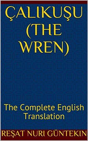Çalikuşu (the Wren): The Complete English Translation