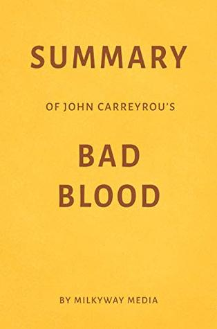 Summary of John Carreyrou's Bad Blood by Milkyway Media