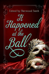 It Happened at the Ball by Sherwood Smith