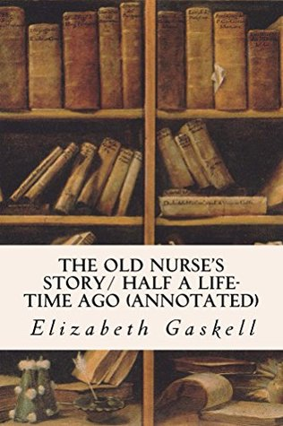 The Old Nurse's Story/ Half a Life-time Ago (annotated)
