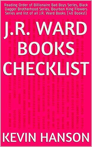 J.R. Ward Books Checklist: Reading Order of Billionaire Bad Boys Series, Black Dagger Brotherhood Series, Bourbon King Flowers Series and list of all J.R. Ward Books (40 Books!)