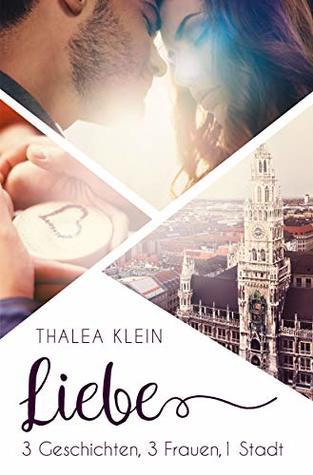 Liebe - 3 Geschichten, 3 Frauen, 1 Stadt by Thalea Klein