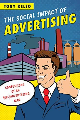 The Social Impact of Advertising: Confessions of an (Ex-)Advertising Man