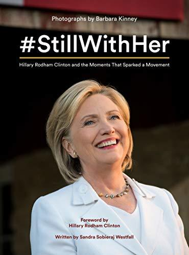 #StillWithHer : Hillary Rodham Clinton and the Moments That Sparked a Movement