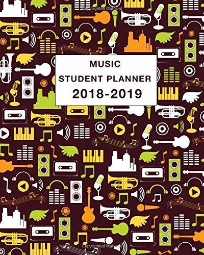 Music Student Planner 2018-2019: Daily, Weekly and Monthly Calendar and Planner Academic Year August 2018 - July 2019