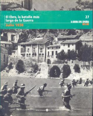 El Ebro, la batalla más larga de la Guerra. Julio 1938