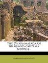 The Dharmmapada Of Bhagavad-gautama Buddha...