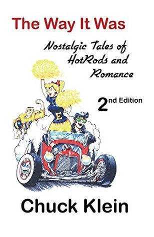 The Way It Was - - 2nd Edition, Revised and expanded: Nostalgic Talesof Hotrods and Romance