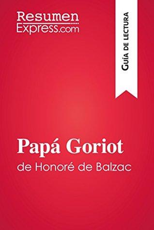 Papá Goriot de Honoré de Balzac (Guía de lectura): Resumen y análisis completo