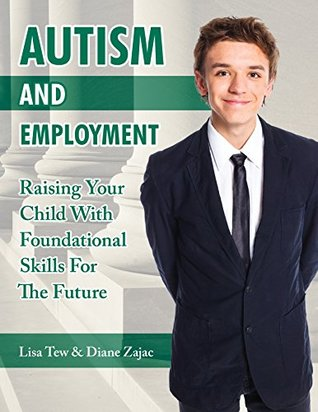 Autism and Employment: Raising Your Child with Foundational Skills for the Future