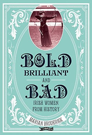 Bold, Brilliant & Bad: Irish Women from History