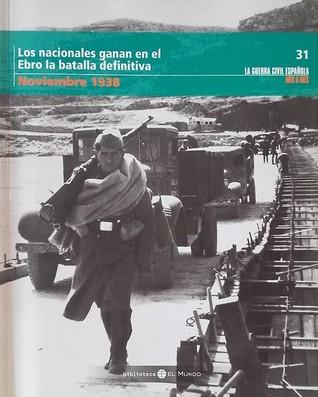 Los nacionales ganan en el Ebro la batalla definitiva. Noviembre 1938
