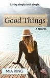 Good Things: A Novel