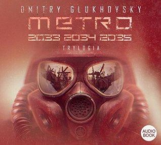 Trylogia. Metro 2033 / Metro 2034 / Metro 2035 (Metro, #1-3)