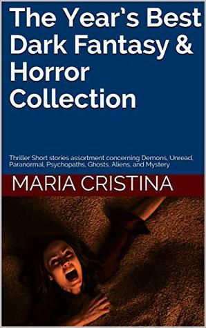 The Year's Best Dark Fantasy & Horror Collection: Thriller Short stories assortment concerning Demons, Unread, Paranormal, Psychopaths, Ghosts, Aliens, and Mystery