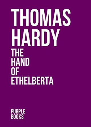 THE HAND OF ETHELBERTA by Thomas Hardy author of Tess of the d'Urbervilles, Far From the Madding Crowd, Jude the Obscure, The Mayor of Casterbridge, The Well-Beloved (Annotated)