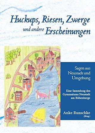 Huckups, Riesen, Zwerge und andere Erscheinungen : Sagen aus Neustadt und Umgebung ; eine Sammlung des Gymnasiums Neustadt am Rübenberge