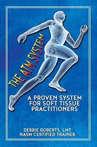 The ATM System: A Proven System for Soft Tissue Practitioners