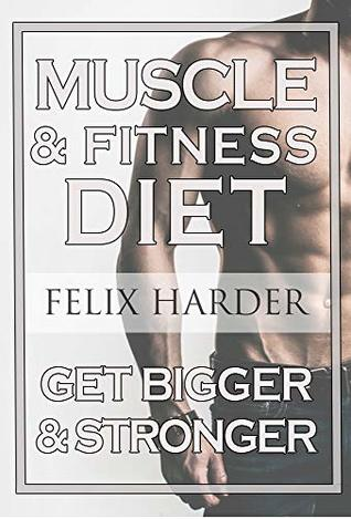 Fitness Nutrition: The Muscle And Fitness Diet: Build Your Perfect Muscle Growth Meal Plan & Diet (Muscle Building Diet, Bodybuilding Books, Bodybuilding Cookbook)