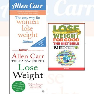 Allen Carr's Easyweigh to Lose Weight; The Easy Way for Women to Lose Weight; Lose Weight for Good 3 Books Collection Set - the Diet Bible 101 Lasting Weight Loss Ideas for Success